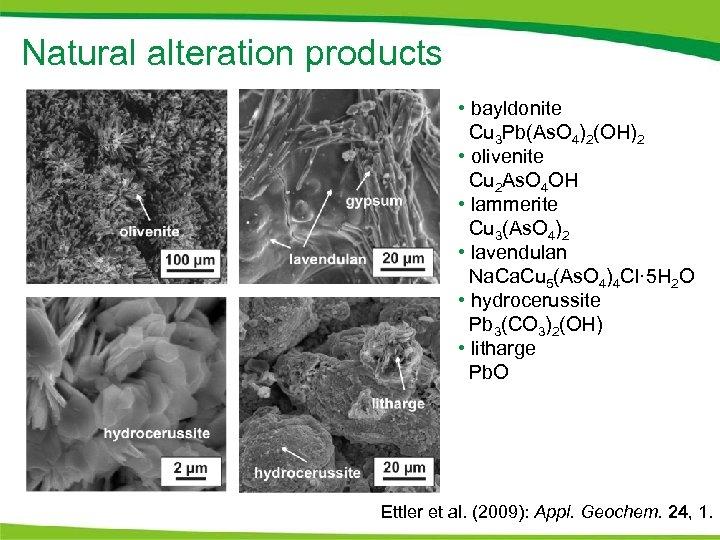 Natural alteration products • bayldonite Cu 3 Pb(As. O 4)2(OH)2 • olivenite Cu 2