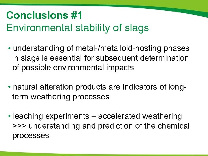 Conclusions #1 Environmental stability of slags • understanding of metal-/metalloid-hosting phases in slags is