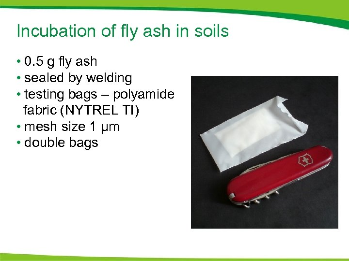 Incubation of fly ash in soils • 0. 5 g fly ash • sealed