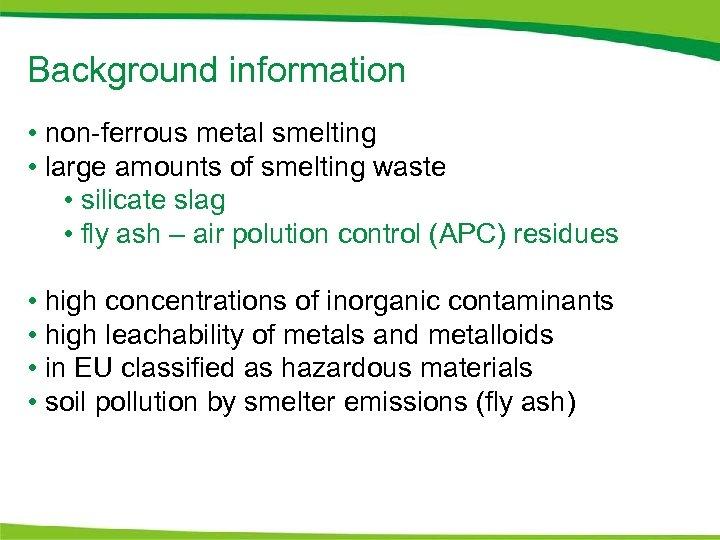 Background information • non-ferrous metal smelting • large amounts of smelting waste • silicate
