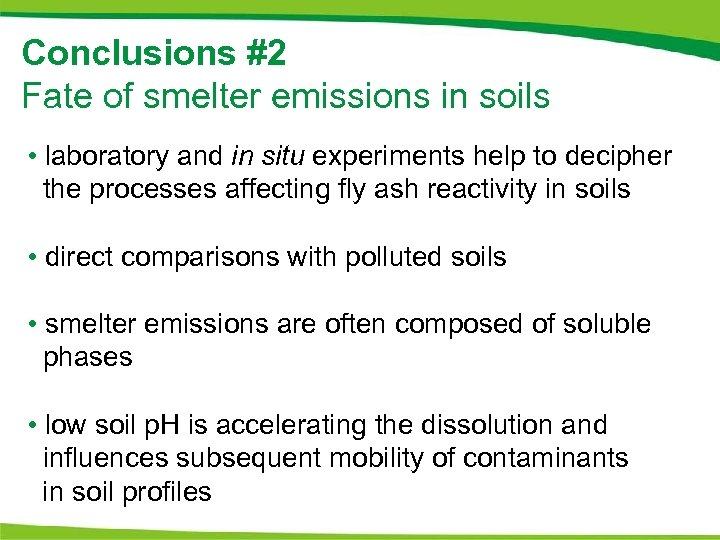 Conclusions #2 Fate of smelter emissions in soils • laboratory and in situ experiments