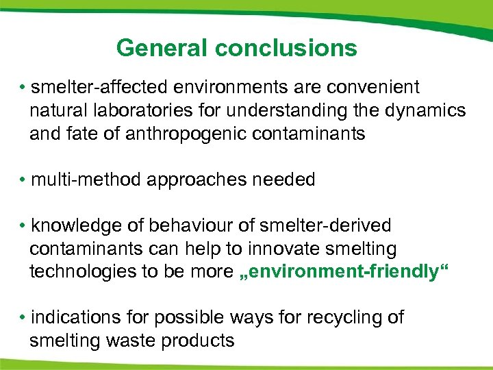General conclusions • smelter-affected environments are convenient natural laboratories for understanding the dynamics and