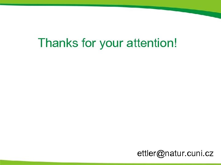 Thanks for your attention! ettler@natur. cuni. cz