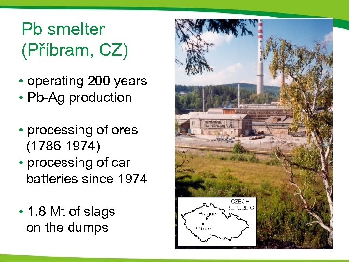 Pb smelter (Příbram, CZ) • operating 200 years • Pb-Ag production • processing of