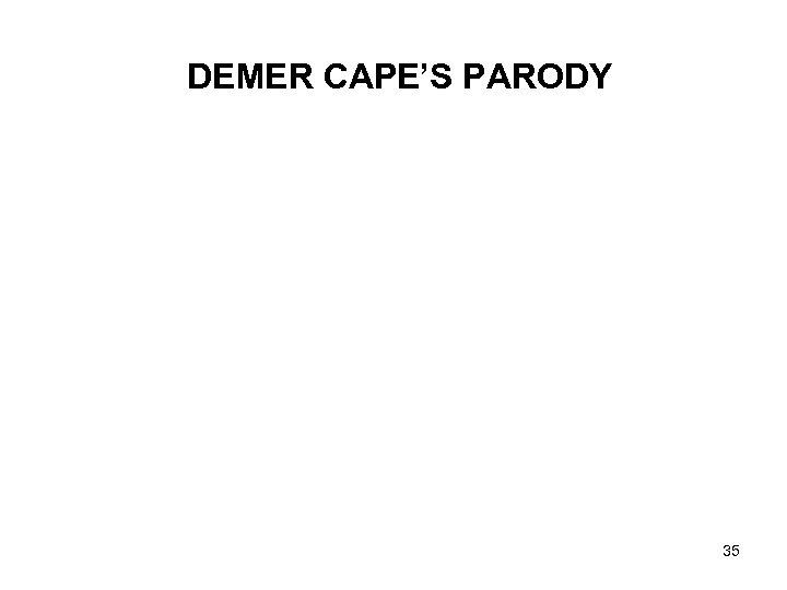 DEMER CAPE'S PARODY 35