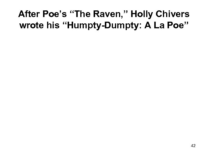 """After Poe's """"The Raven, """" Holly Chivers wrote his """"Humpty-Dumpty: A La Poe"""" 42"""