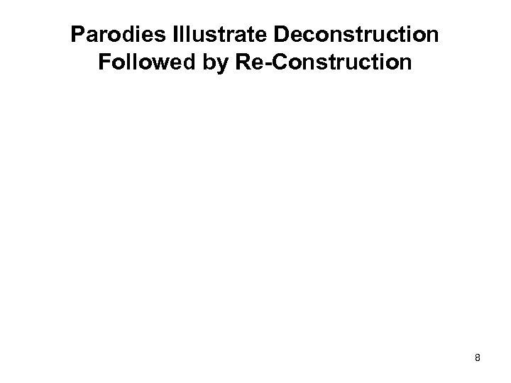 Parodies Illustrate Deconstruction Followed by Re-Construction 8