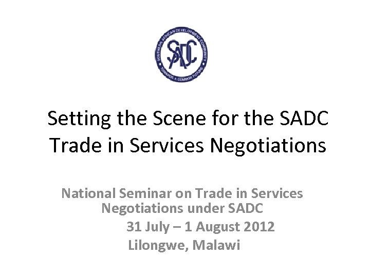 Setting the Scene for the SADC Trade in Services Negotiations National Seminar on Trade