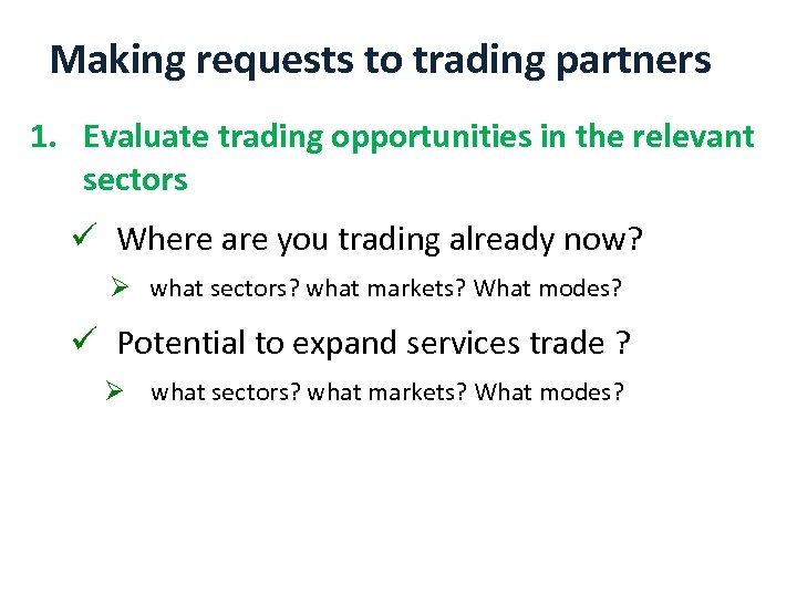 Making requests to trading partners 1. Evaluate trading opportunities in the relevant sectors ü