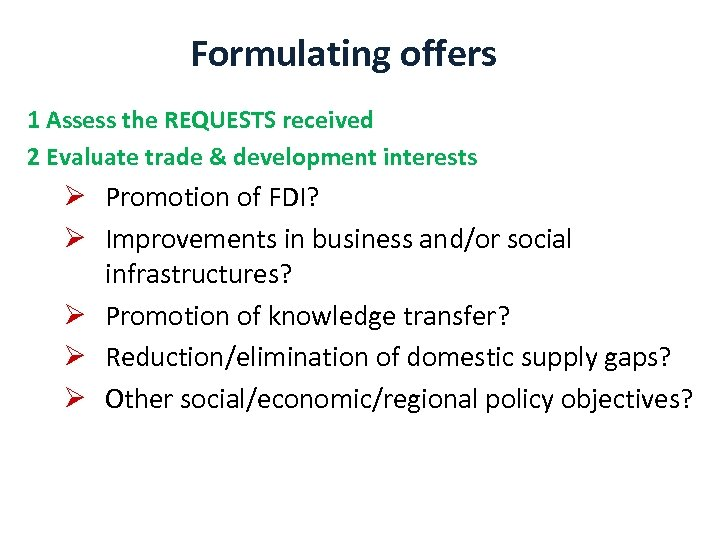 Formulating offers 1 Assess the REQUESTS received 2 Evaluate trade & development interests Ø
