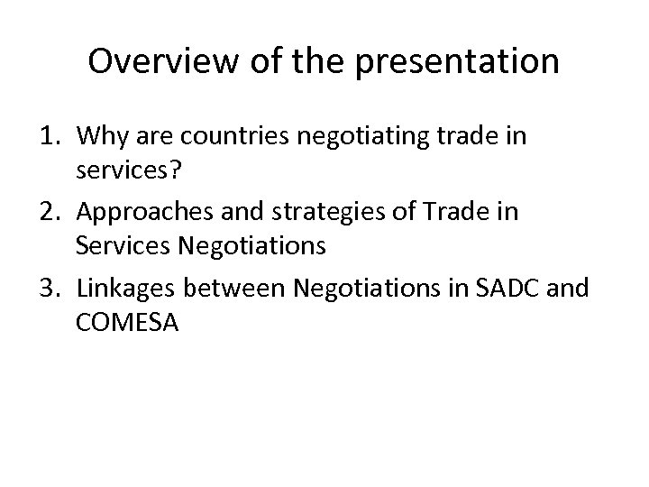 Overview of the presentation 1. Why are countries negotiating trade in services? 2. Approaches