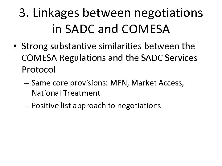 3. Linkages between negotiations in SADC and COMESA • Strong substantive similarities between the