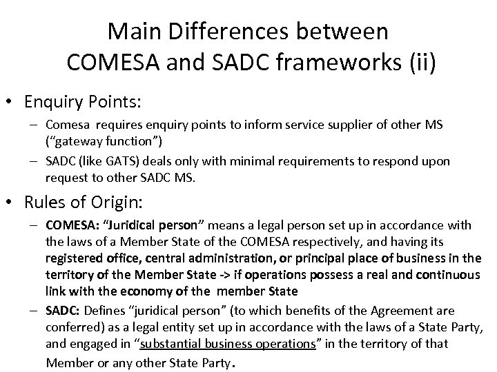 Main Differences between COMESA and SADC frameworks (ii) • Enquiry Points: – Comesa requires