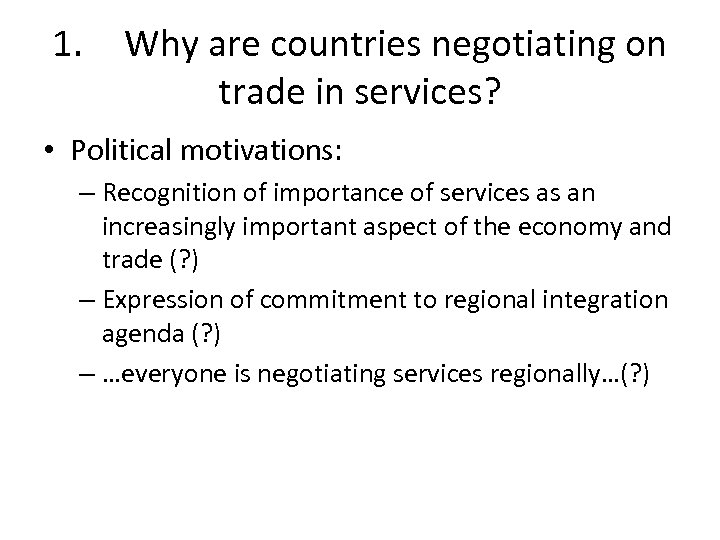 1. Why are countries negotiating on trade in services? • Political motivations: – Recognition