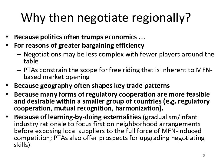 Why then negotiate regionally? • Because politics often trumps economics …. • For reasons