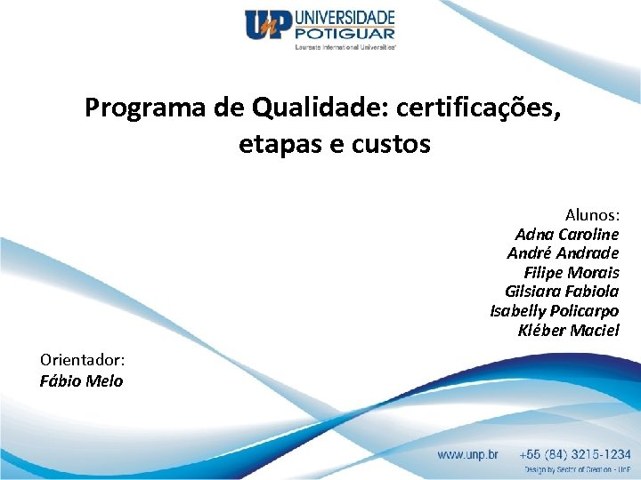 Programa de Qualidade: certificações, etapas e custos Alunos: Adna Caroline André Andrade Filipe Morais