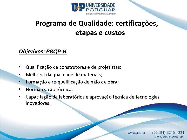 Programa de Qualidade: certificações, etapas e custos Objetivos: PBQP-H • • • Qualificação de