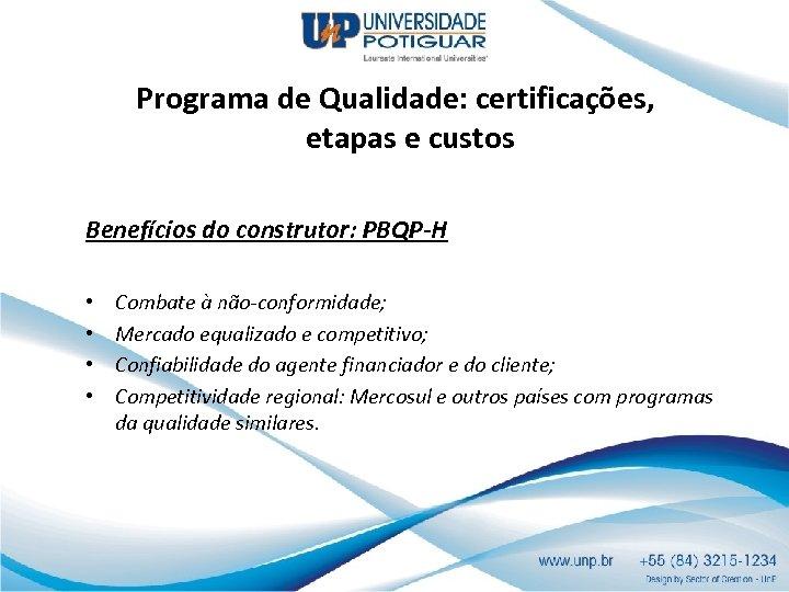 Programa de Qualidade: certificações, etapas e custos Benefícios do construtor: PBQP-H • • Combate
