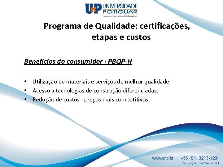 Programa de Qualidade: certificações, etapas e custos Benefícios do consumidor : PBQP-H • Utilização