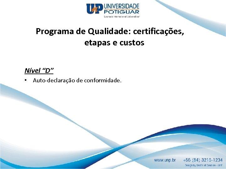 """Programa de Qualidade: certificações, etapas e custos Nível """"D"""" • Auto-declaração de conformidade."""