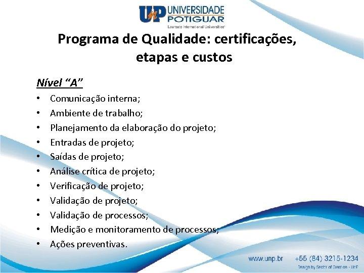 """Programa de Qualidade: certificações, etapas e custos Nível """"A"""" • • • Comunicação interna;"""