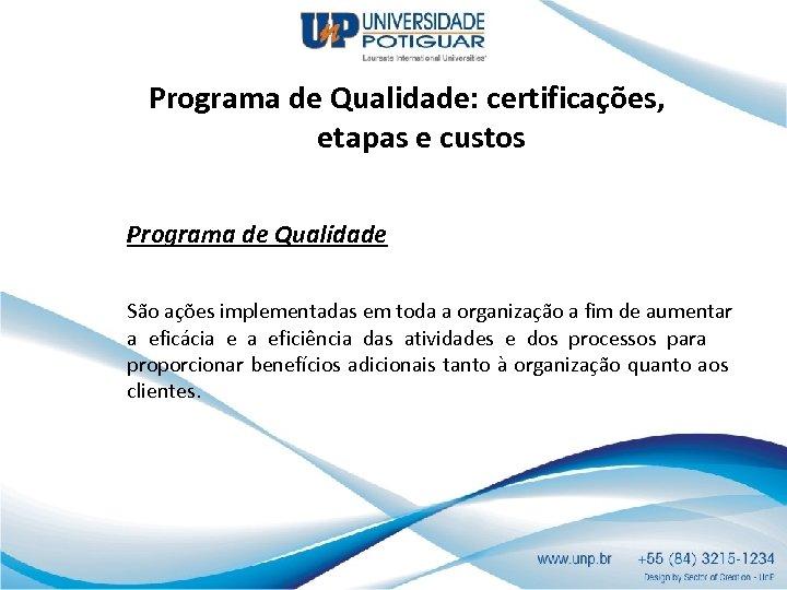 Programa de Qualidade: certificações, etapas e custos Programa de Qualidade São ações implementadas em