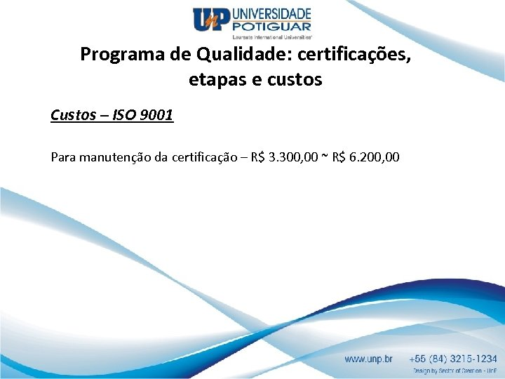 Programa de Qualidade: certificações, etapas e custos Custos – ISO 9001 Para manutenção da