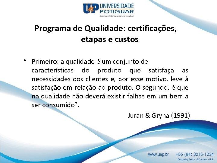 """Programa de Qualidade: certificações, etapas e custos """" Primeiro: a qualidade é um conjunto"""