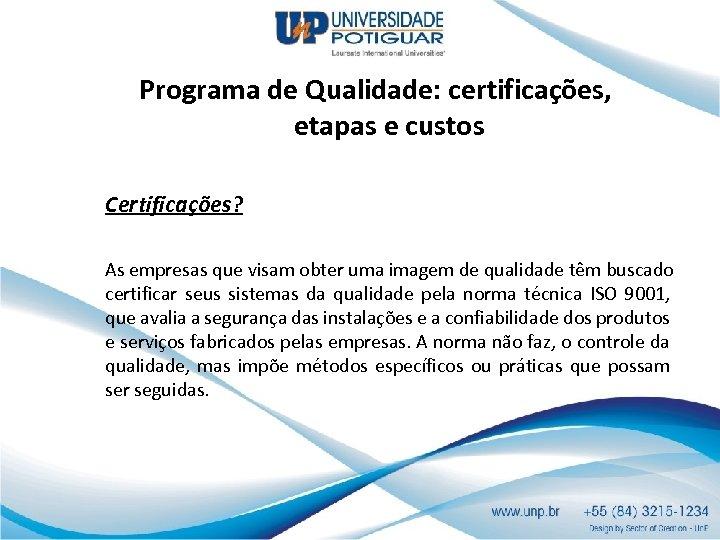 Programa de Qualidade: certificações, etapas e custos Certificações? As empresas que visam obter uma
