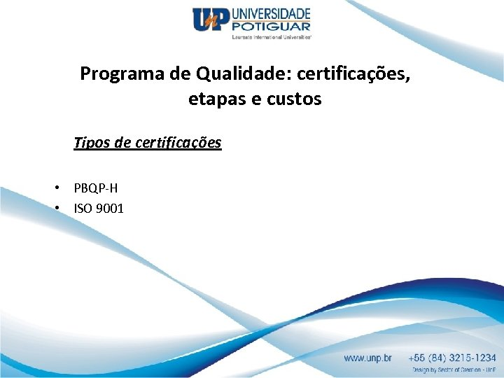 Programa de Qualidade: certificações, etapas e custos Tipos de certificações • PBQP-H • ISO