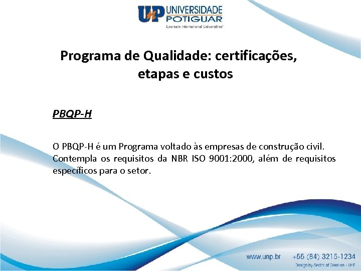 Programa de Qualidade: certificações, etapas e custos PBQP-H O PBQP-H é um Programa voltado