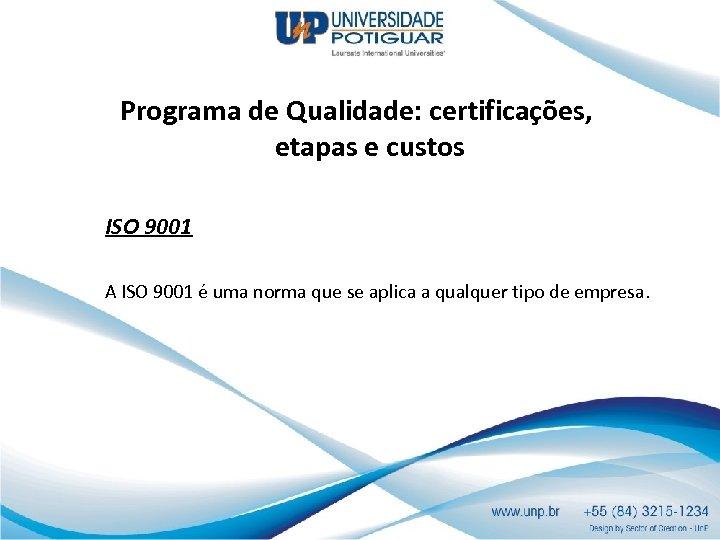 Programa de Qualidade: certificações, etapas e custos ISO 9001 A ISO 9001 é uma