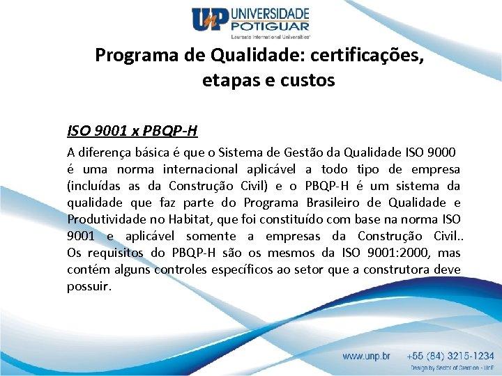 Programa de Qualidade: certificações, etapas e custos ISO 9001 x PBQP-H A diferença básica