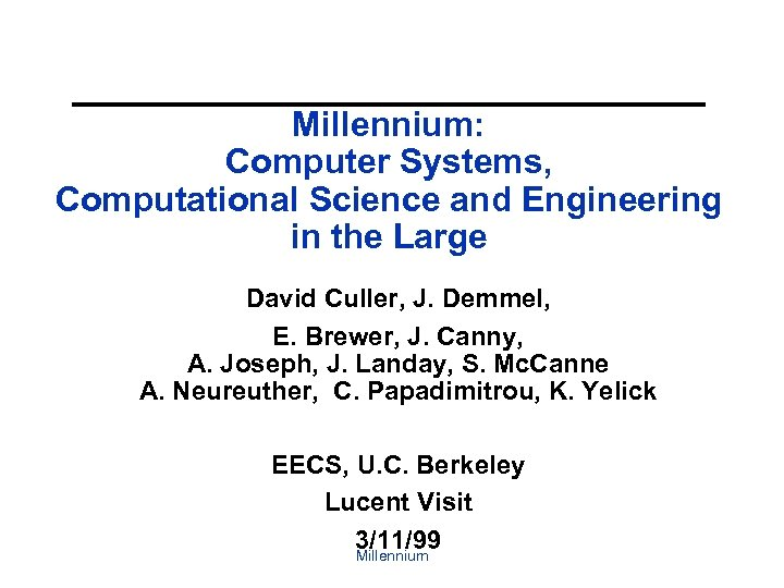 Millennium: Computer Systems, Computational Science and Engineering in the Large David Culler, J. Demmel,