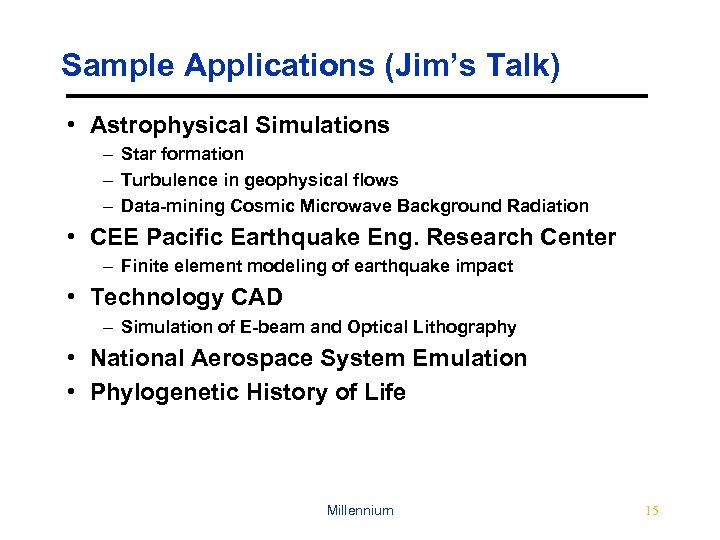 Sample Applications (Jim's Talk) • Astrophysical Simulations – Star formation – Turbulence in geophysical