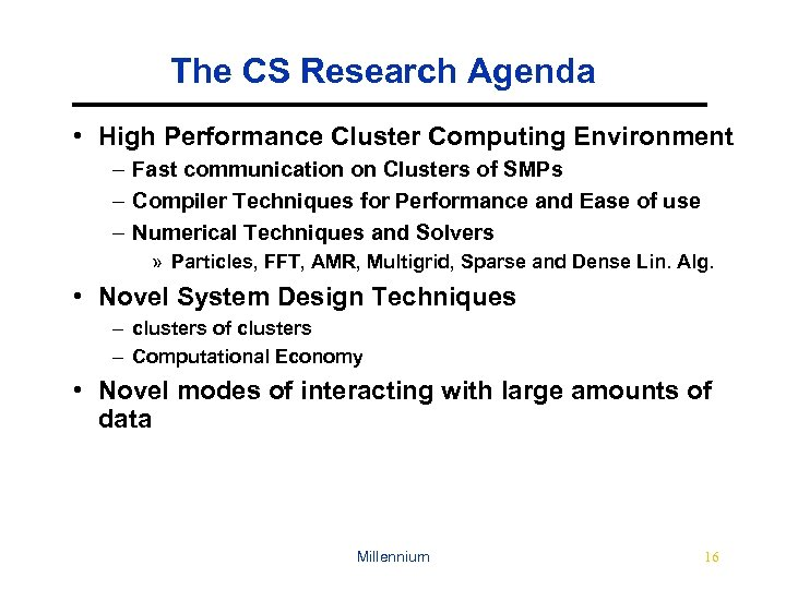 The CS Research Agenda • High Performance Cluster Computing Environment – Fast communication on
