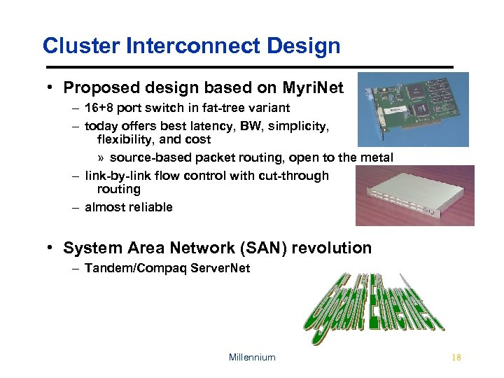Cluster Interconnect Design • Proposed design based on Myri. Net – 16+8 port switch