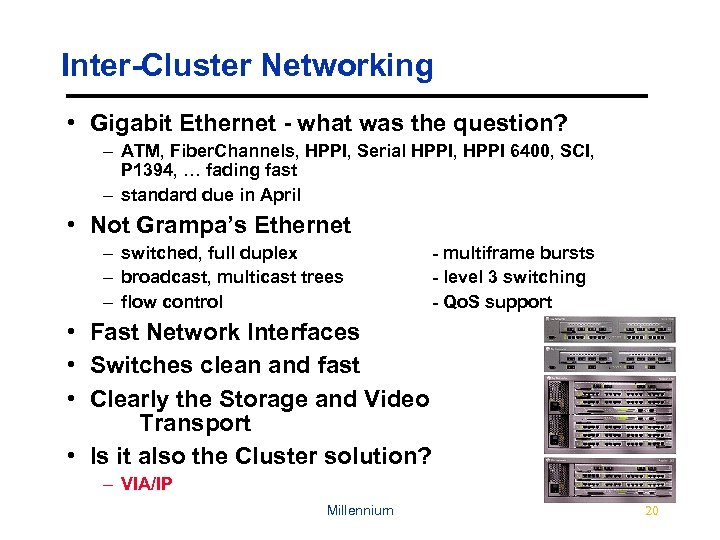 Inter-Cluster Networking • Gigabit Ethernet - what was the question? – ATM, Fiber. Channels,