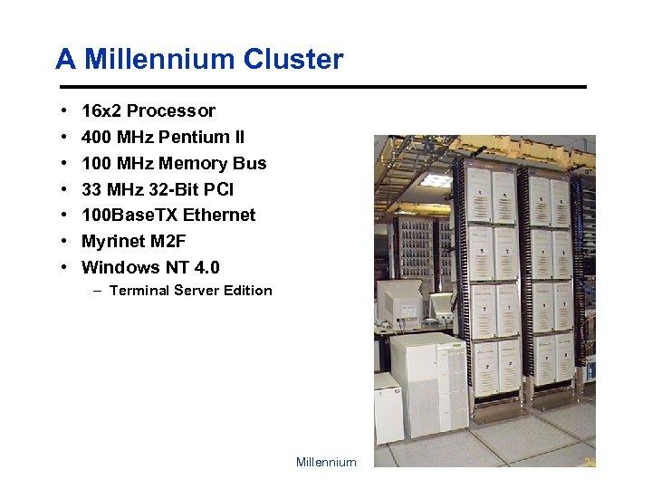 A Millennium Cluster • • 16 x 2 Processor 400 MHz Pentium II 100