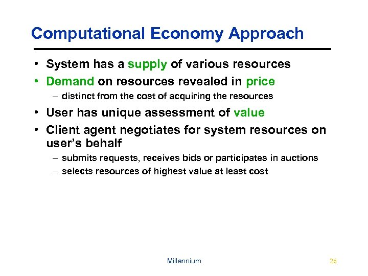 Computational Economy Approach • System has a supply of various resources • Demand on