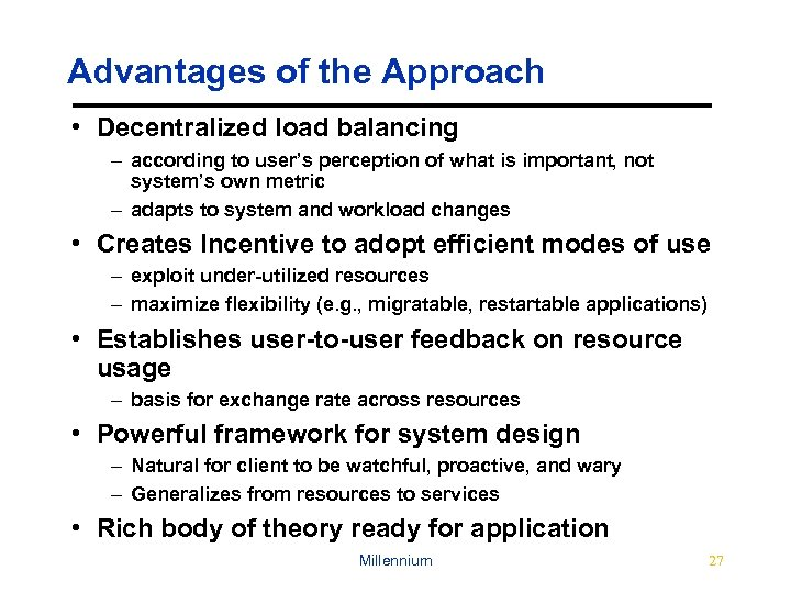 Advantages of the Approach • Decentralized load balancing – according to user's perception of