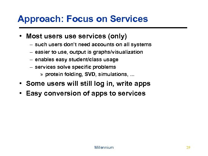 Approach: Focus on Services • Most users use services (only) – – such users