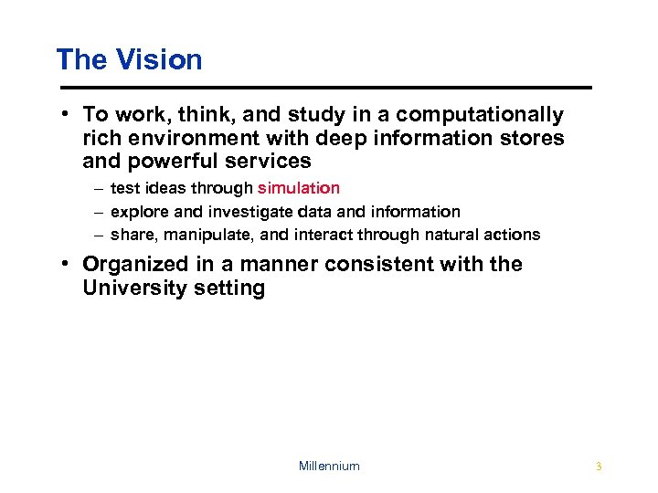 The Vision • To work, think, and study in a computationally rich environment with