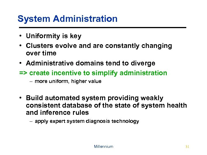 System Administration • Uniformity is key • Clusters evolve and are constantly changing over