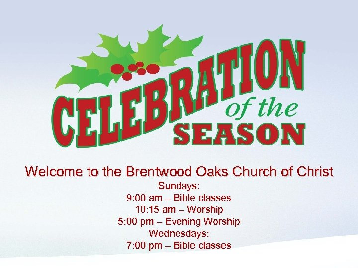 Before program - Pre Program Welcome to the Brentwood Oaks Church of Christ Sundays:
