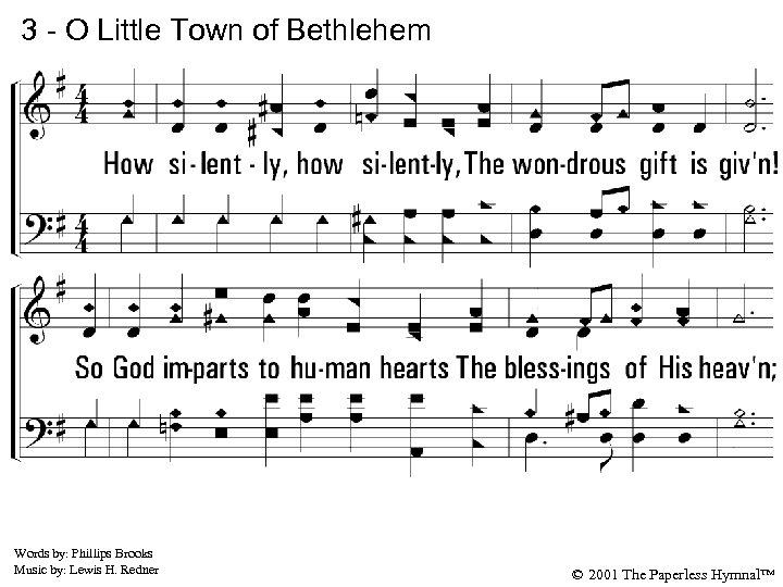 3 - O Little Town of Bethlehem 3. How silently, how silently, The wondrous