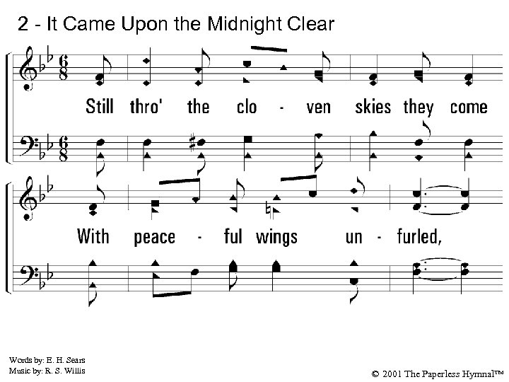 2 - It Came Upon the Midnight Clear 2. Still through the cloven skies