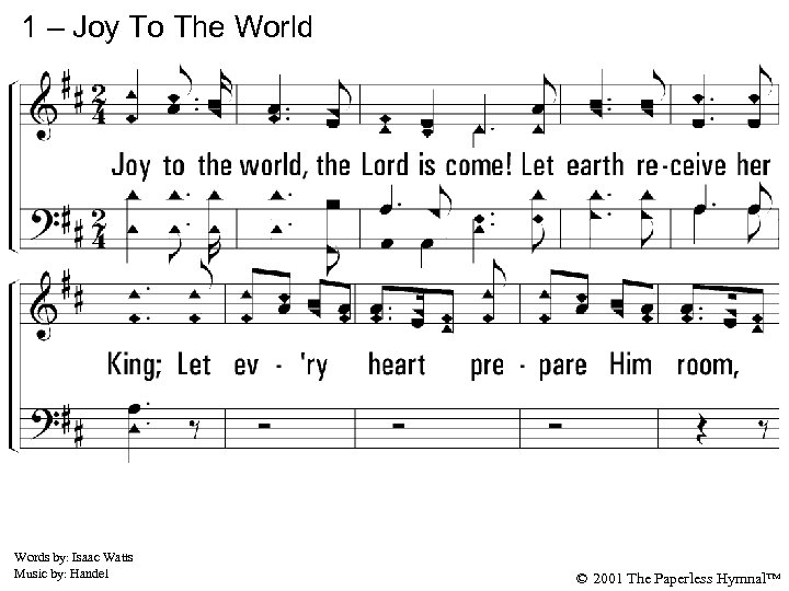 1 – Joy To The World 1. Joy to the world, the Lord is