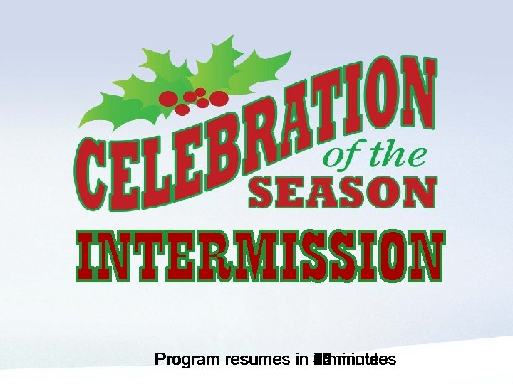 Intermission - start when there is 15 minutes left in the intermission - automatically