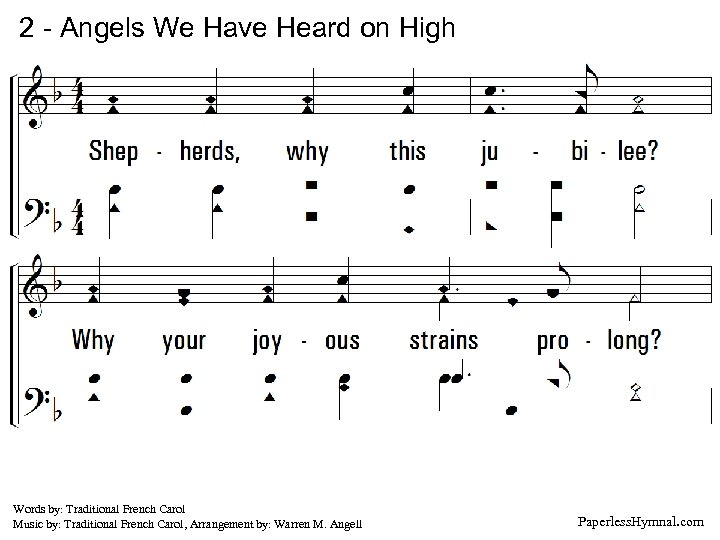 2 - Angels We Have Heard on High 2. Shepherds, why this jubilee? Why